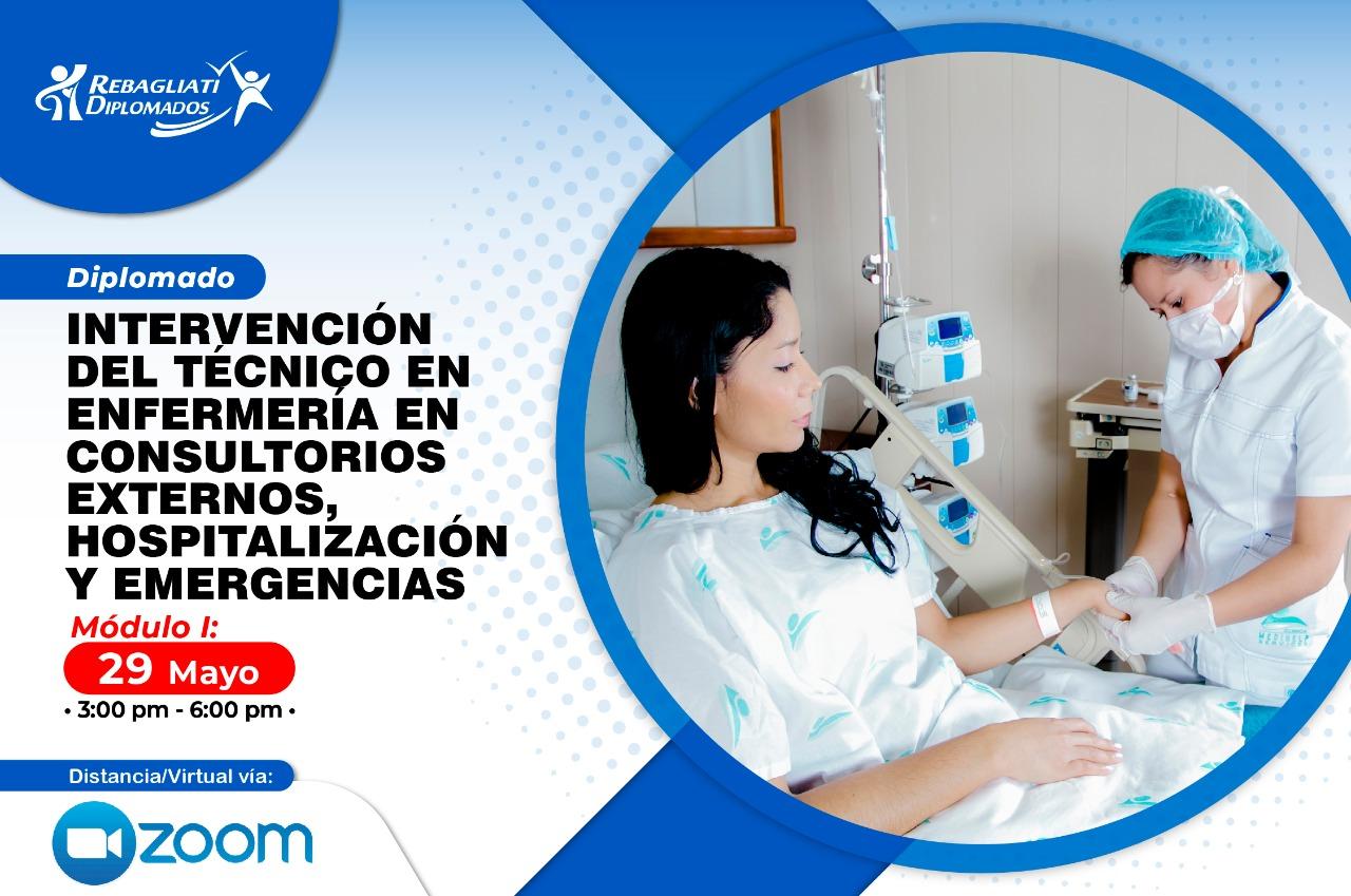 DIPLOMADO INTERVENCIÓN DEL TÉCNICO EN ENFERMERÍA  EN CONSULTORIOS EXTERNOS, HOSPITALIZACIÓN Y EMERGENCIAS 29 DE MAYO 2021