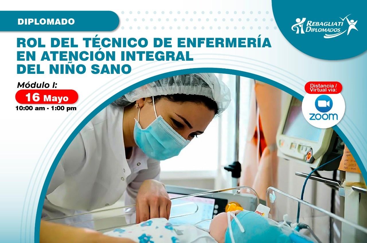 DIPLOMADO ROL DEL TÉCNICO DE ENFERMERÍA EN ATENCIÓN INTEGRAL DEL NIÑO SANO 16 DE MAYO 2021